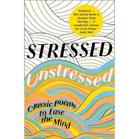 Stressed, Unstressed: Classic Poems to Ease the Mind - by  Jonathan Bate & Paula Byrne (Paperback) - image 1 of 1