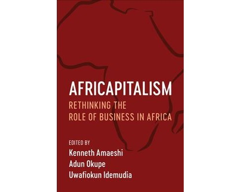 Africapitalism : Rethinking the Role of Business in Africa -  Reprint (Paperback) - image 1 of 1