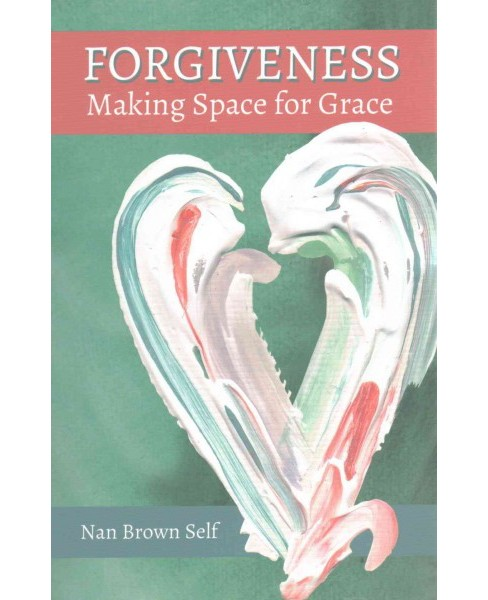 Forgiveness : Making Space for Grace (Paperback) (Nan Brown Self) - image 1 of 1