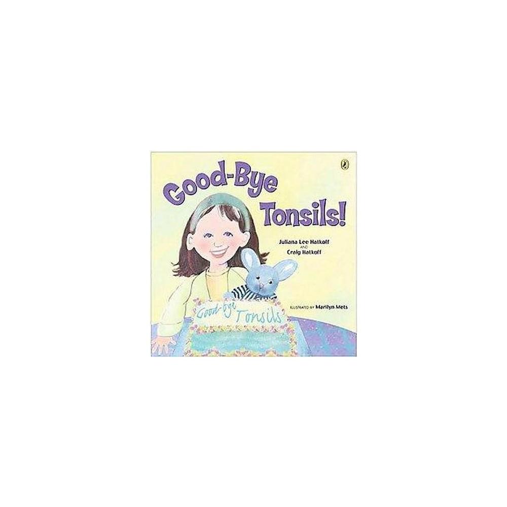 Good-Bye Tonsils! (Reprint) (Paperback) (Juliana Lee Hatkoff)