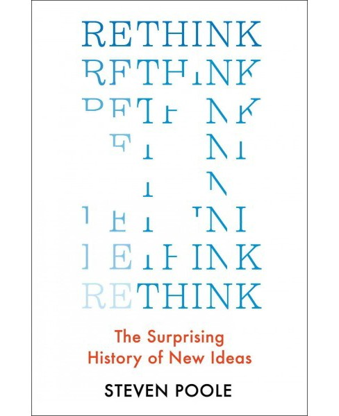 Rethink : The Surprising History of New Ideas (Hardcover) (Steven Poole) - image 1 of 1