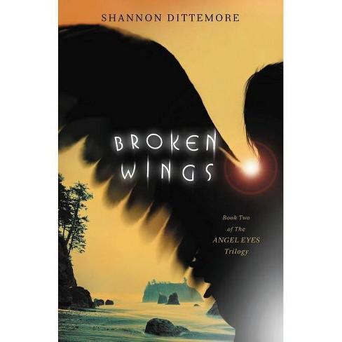 Broken Wings - (Angel Eyes Novel) by  Shannon Dittemore (Paperback) - image 1 of 1