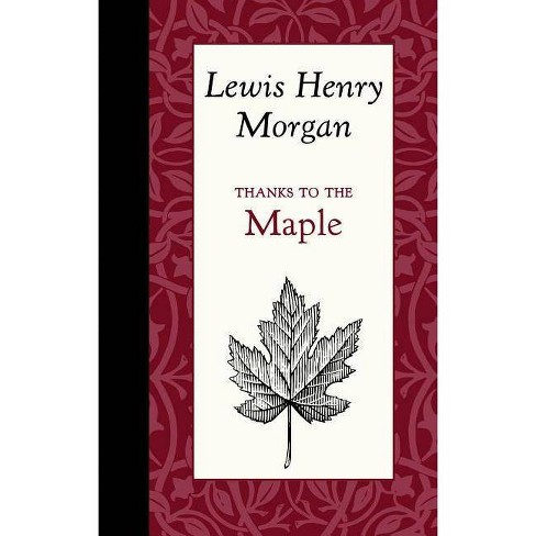 Thanks to the Maple - (American Roots) by  Lewis Morgan (Hardcover) - image 1 of 1
