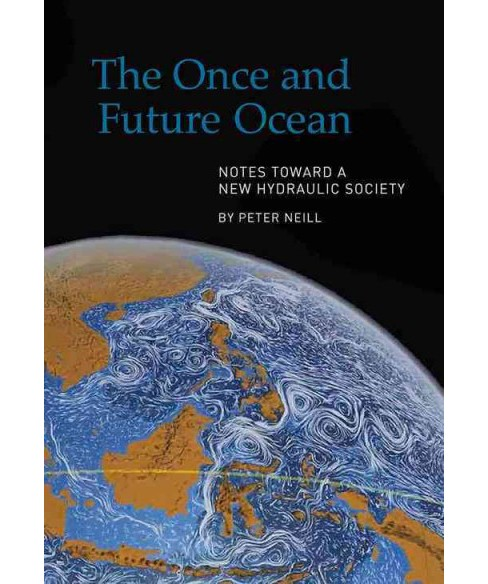Once and Future Ocean : Notes Toward a New Hydraulic Society (Paperback) (Peter Neill) - image 1 of 1