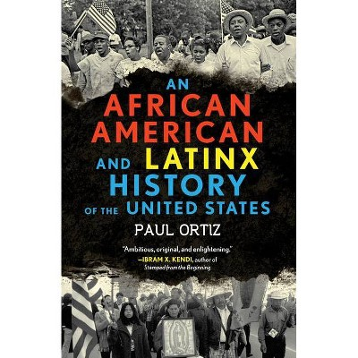 An African American and Latinx History of the United States - (Revisioning History) by  Paul Ortiz (Paperback)