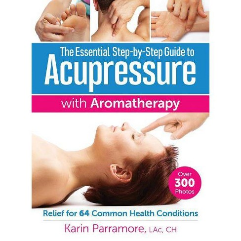 The Essential Step-By-Step Guide to Acupressure with Aromatherapy - by  Karin Parramore (Paperback) - image 1 of 1
