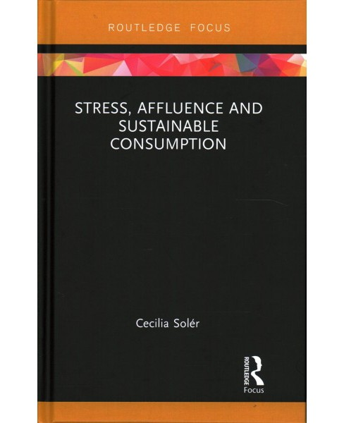 Stress, Affluence and Sustainable Consumption (Hardcover) (Cecilia Soleu0301r) - image 1 of 1