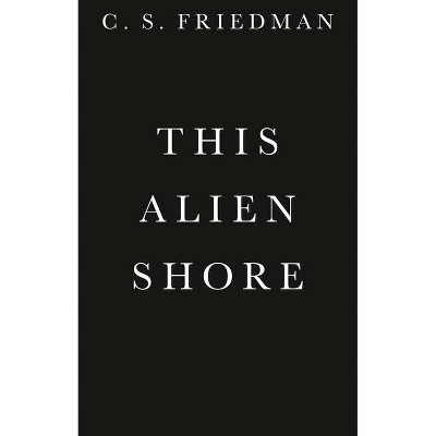 This Alien Shore - (The Outworlds) by  C S Friedman (Paperback)
