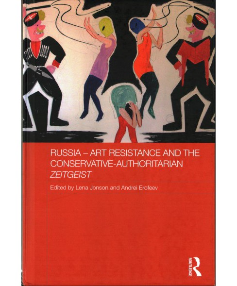 Russia - Art Resistance and the Conservative-authoritarian Zeitgeist (Hardcover) - image 1 of 1