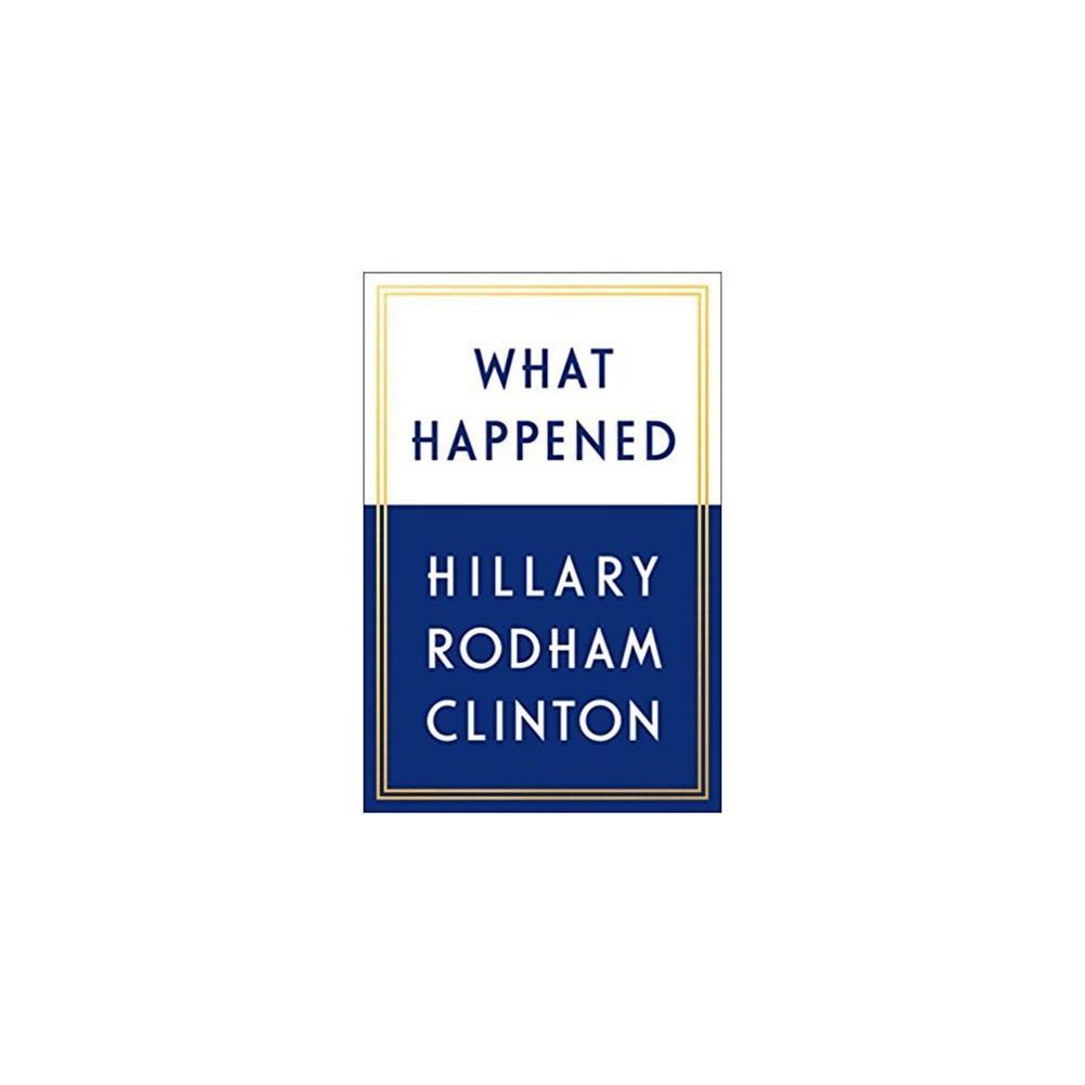 What Happened (Hardcover) (Hillary Rodham Clinton) What Happened (Hardcover) (Hillary Rodham Clinton)