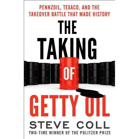The Taking of Getty Oil - by Steve Coll (Paperback)