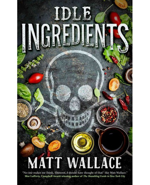 Idle Ingredients (Paperback) (Matt Wallace) - image 1 of 1