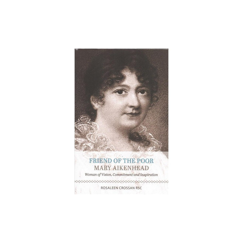Friend of the Poor, Mary Aikenhead : Woman of Vision, Commitment and Inspiration (Hardcover) (Rosaleen