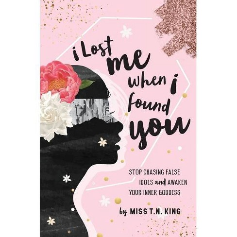 I Lost Me When I Found You - by  T N King (Hardcover) - image 1 of 1