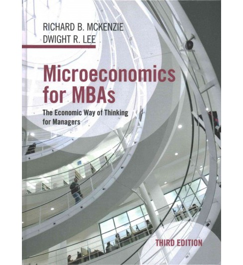 Microeconomics for MBAs : The Economic Way of Thinking for Managers (Hardcover) (Richard B. McKenzie & - image 1 of 1