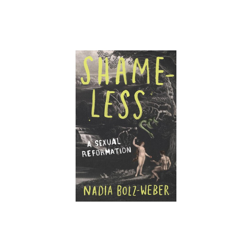 Shameless : A Sexual Reformation - by Nadia Bolz-Weber (Hardcover)