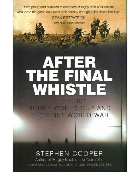 After the Final Whistle : The First Rugby World Cup and the First World War (Hardcover) (Stephen Cooper) - image 1 of 1