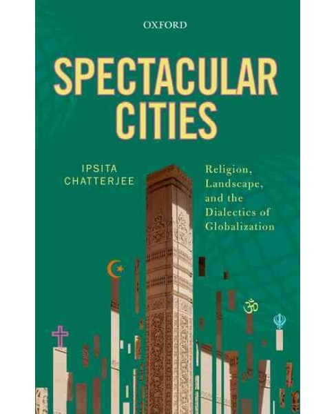 Spectacular Cities : Religion, Landscape, and the Dialectics of Globalization (Hardcover) (Ipsita - image 1 of 1