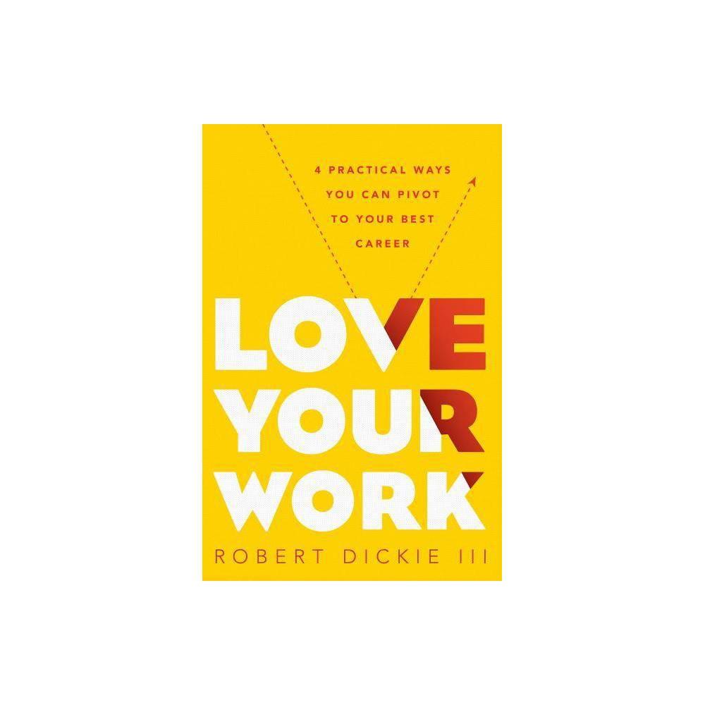 Love Your Work By Robert Dickie Iii Paperback