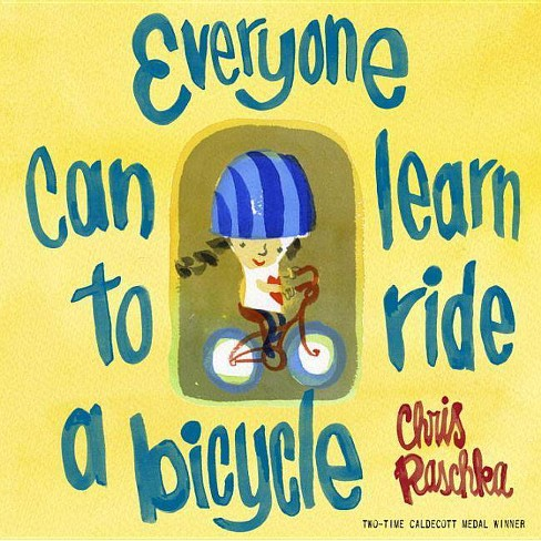 Everyone Can Learn to Ride a Bicycle - by  Chris Raschka (Hardcover) - image 1 of 1