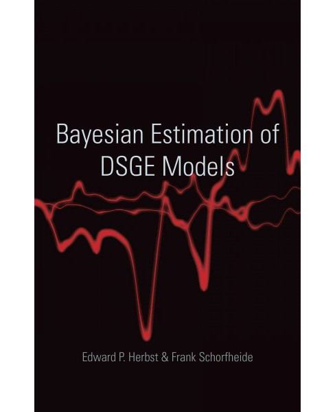 Bayesian Estimation of DSGE Models (Hardcover) (Edward P. Herbst & Frank Schorfheide) - image 1 of 1
