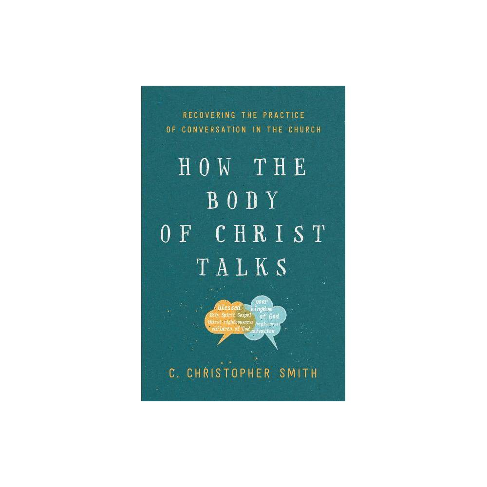 How The Body Of Christ Talks By C Christopher Smith Paperback