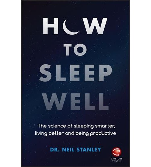 How to Sleep Well : The Science of Sleeping Smarter, Living Better and Being Productive -  (Paperback) - image 1 of 1