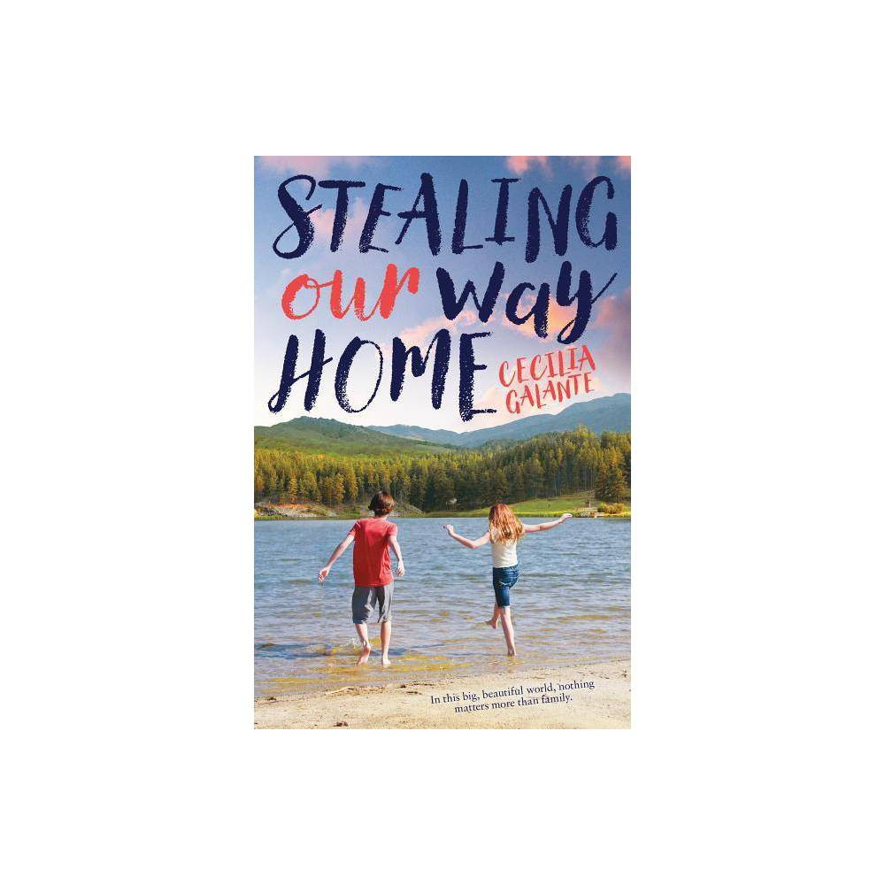Stealing Our Way Home By Cecilia Galante Hardcover