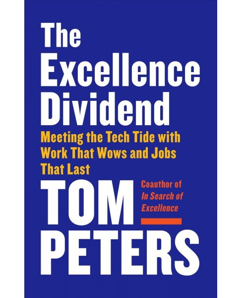 Excellence Dividend : Meeting the Tech Tide With Work That Wows and Jobs That Last -  (Paperback) - image 1 of 1