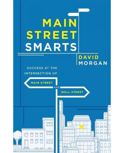 Main Street Smarts : Success at the Intersection of Main Street and Wall Street (Paperback) (David - image 1 of 1