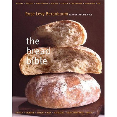 The Bread Bible the Bread Bible - by Rose Levy Beranbaum (Hardcover)