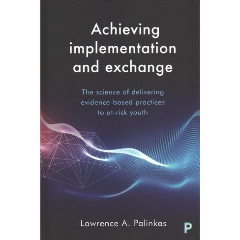 Achieving Implementation and Exchange : The science of delivering evidence-based practices to at-risk  - image 1 of 1