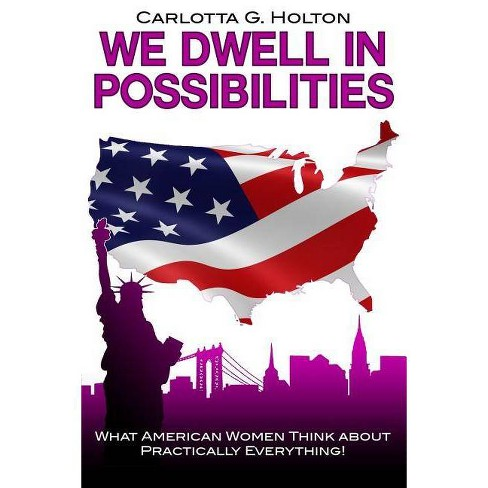 We Dwell in Possibilities - by  Carlotta G Holton (Paperback) - image 1 of 1