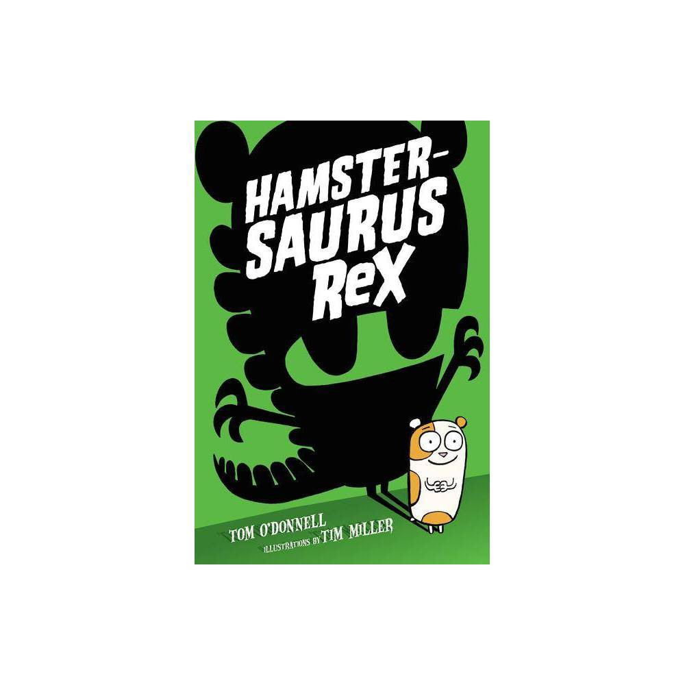 Hamstersaurus Rex By Tom O Donnell Hardcover