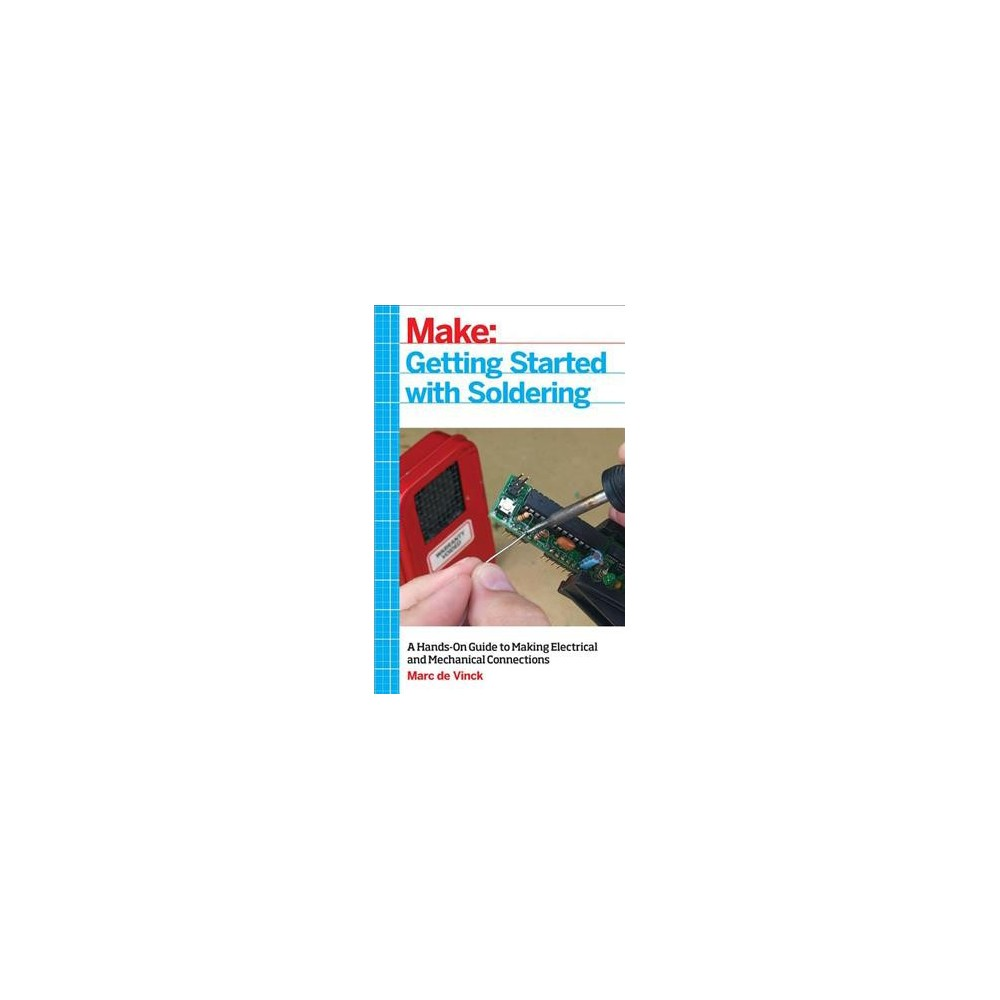 Getting Started With Soldering : A Hands-On Guide to Making Electrical and Mechanical Connections Getting Started With Soldering : A Hands-On Guide to Making Electrical and Mechanical Connections