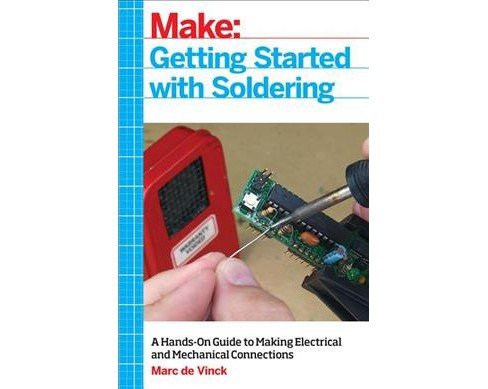 Getting Started With Soldering : A Hands-On Guide to Making Electrical and Mechanical Connections - image 1 of 1