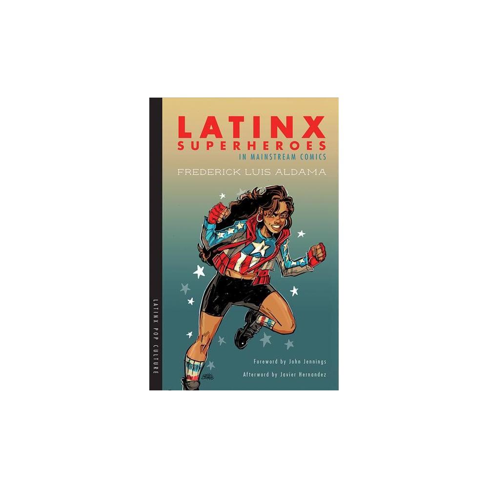 Latinx Superheroes in Mainstream Comics - by Frederick Luis Aldama (Paperback)