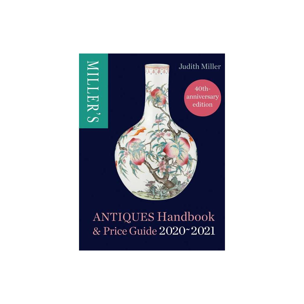 Miller S Antiques Handbook Price Guide 2020 2021 By Judith Miller Hardcover