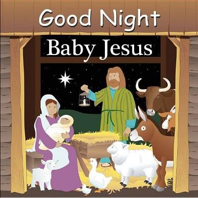 Good Night Baby Jesus - (Good Night Our World)by Adam Gamble (Board Book)