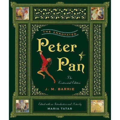 The Annotated Peter Pan - (Annotated Books) by  James Matthew Barrie (Hardcover)