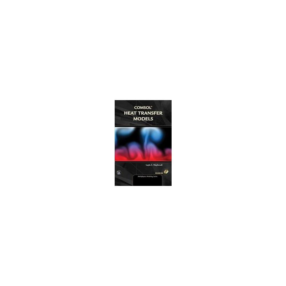 Comsol Heat Transfer Models - (Multiphysics Modeling) by Layla S. Mayboudi (Hardcover)