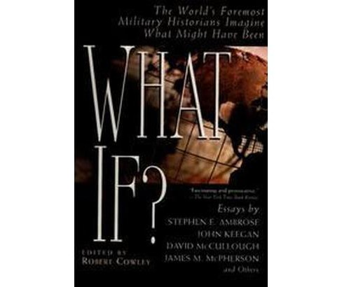 What If? : The World's Foremost Military Historians Imagine What Might Have Been (Paperback) - image 1 of 1