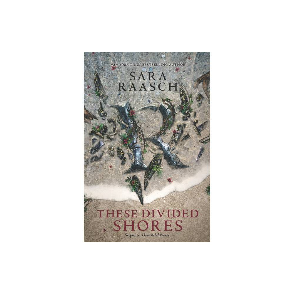 These Divided Shores These Rebel Waves By Sara Raasch Paperback