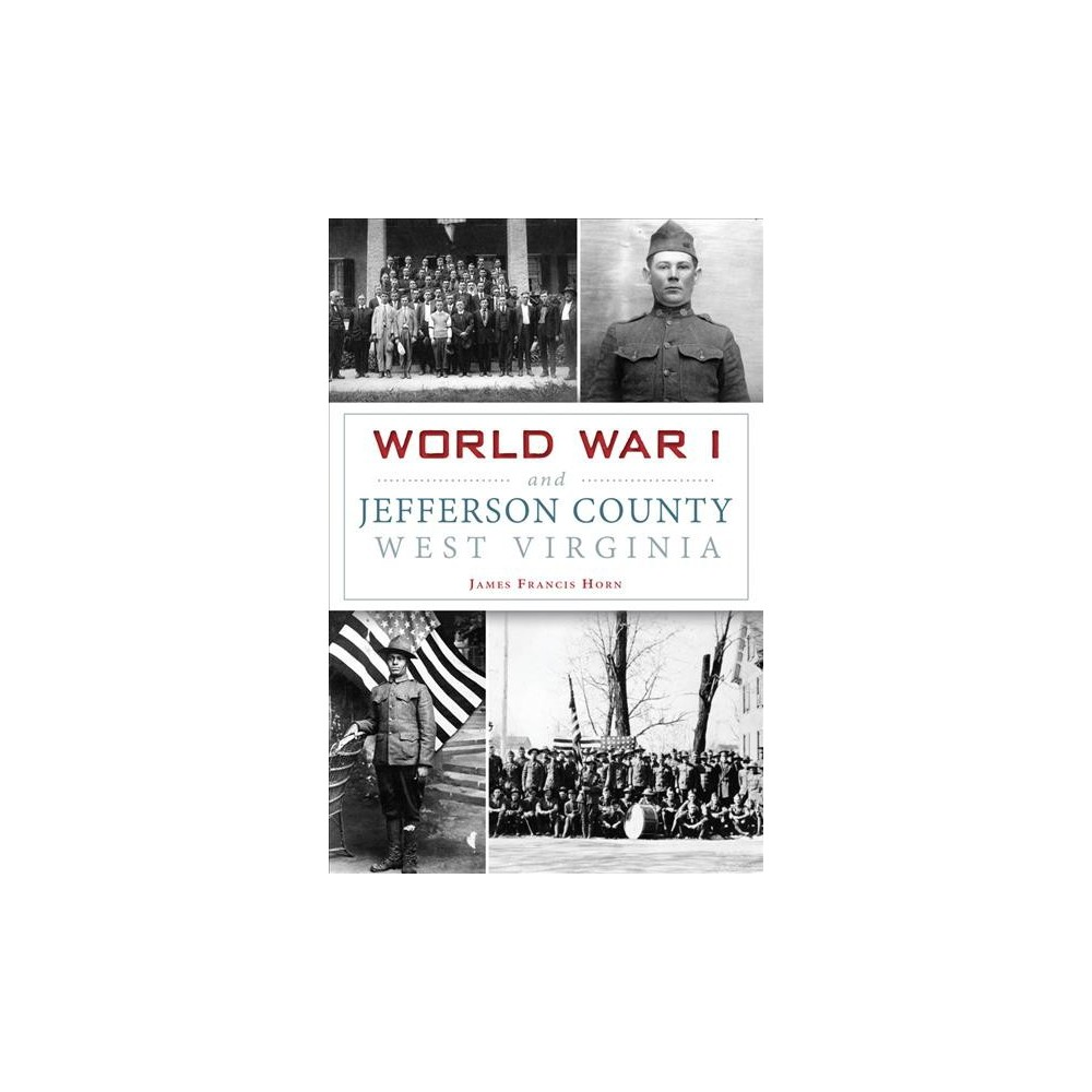 World War I and Jefferson County West Virginia (Paperback) (James Francis Horn)