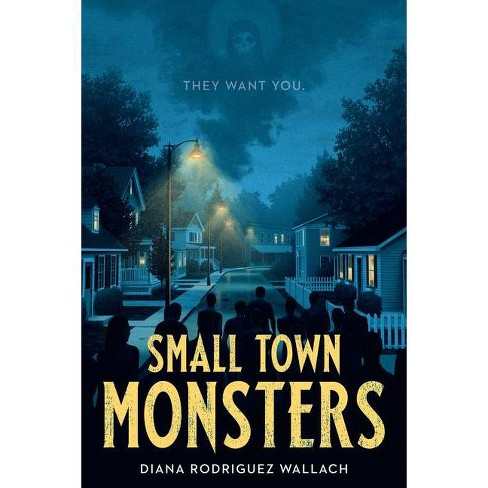 Small Town Monsters - (Underlined Paperbacks) by  Diana Rodriguez Wallach (Paperback) - image 1 of 1
