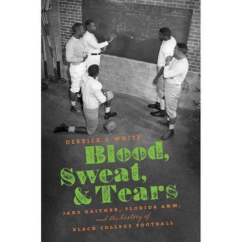 Blood, Sweat, and Tears - by  Derrick E White (Hardcover) - image 1 of 1