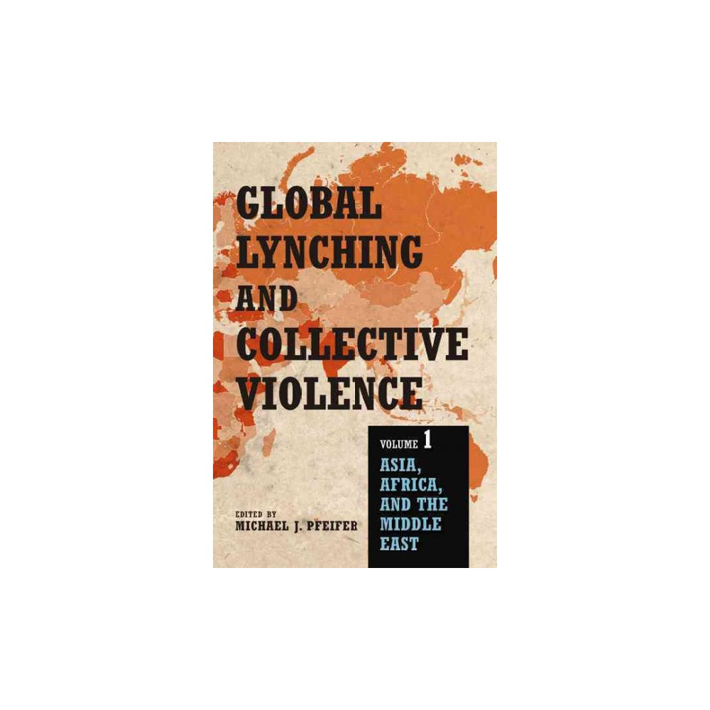 Global Lynching and Collective Violence : Asia, Africa, and the Middle East (Vol 1) (Paperback)