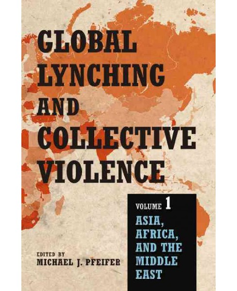 Global Lynching and Collective Violence : Asia, Africa, and the Middle East (Vol 1) (Paperback) - image 1 of 1