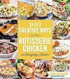 100 Creative Ways to Use Rotisserie Chicken in Everyday Meals (Paperback)(Trish Rosenquist)