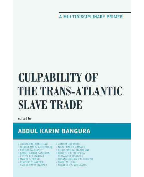 Culpability of the Trans-Atlantic Slave Trade : A Multidisciplinary Primer (Paperback) (Abdul Karim - image 1 of 1